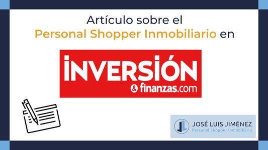 Personal Shopper Inmobiliario, un servicio en auge según Inversión & Finanzas.com