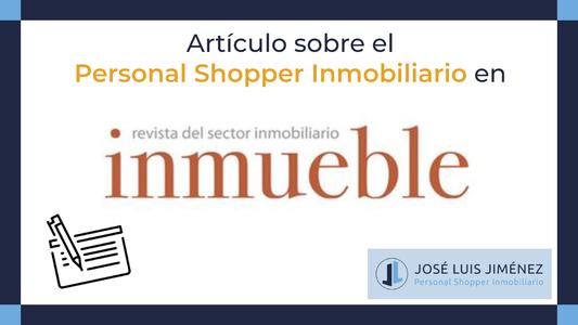 La revista INMUEBLE presenta la nueva tendencia en la adquisición de viviendas: el Personal Shopper Inmobiliario