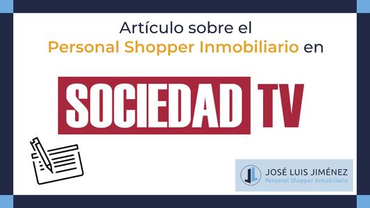 Sociedad TV descrubre la importanica del Personal Shopper Inmobiliario
