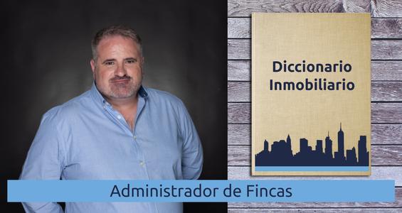 Diccionario Inmobiliario. Administrador de Fincas
